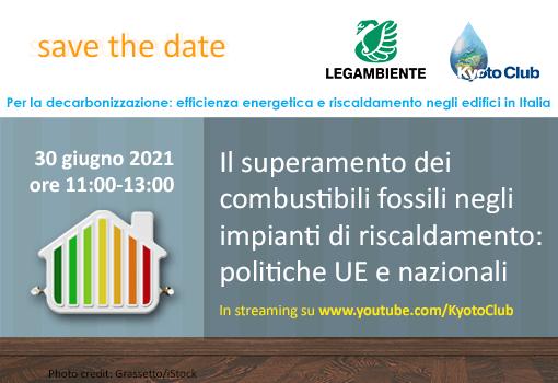 Save the date: 30 giugno 2021, il superamento dei combustibili fossili negli impianti di riscaldamento: politiche UE e nazionali
